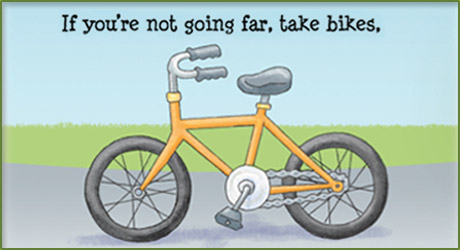 If you're not going far, take bikes.
